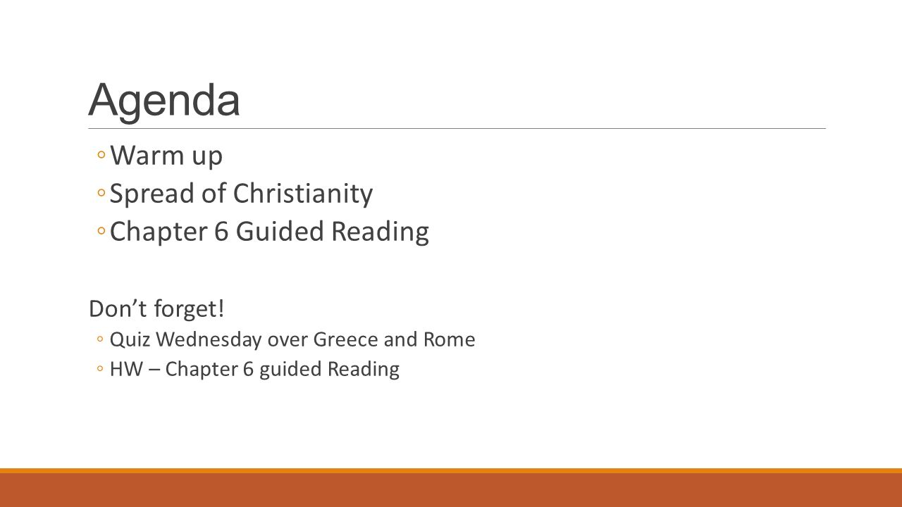 Agenda ◦Warm up ◦Spread of Christianity ◦Chapter 6 Guided Reading Don't forget.