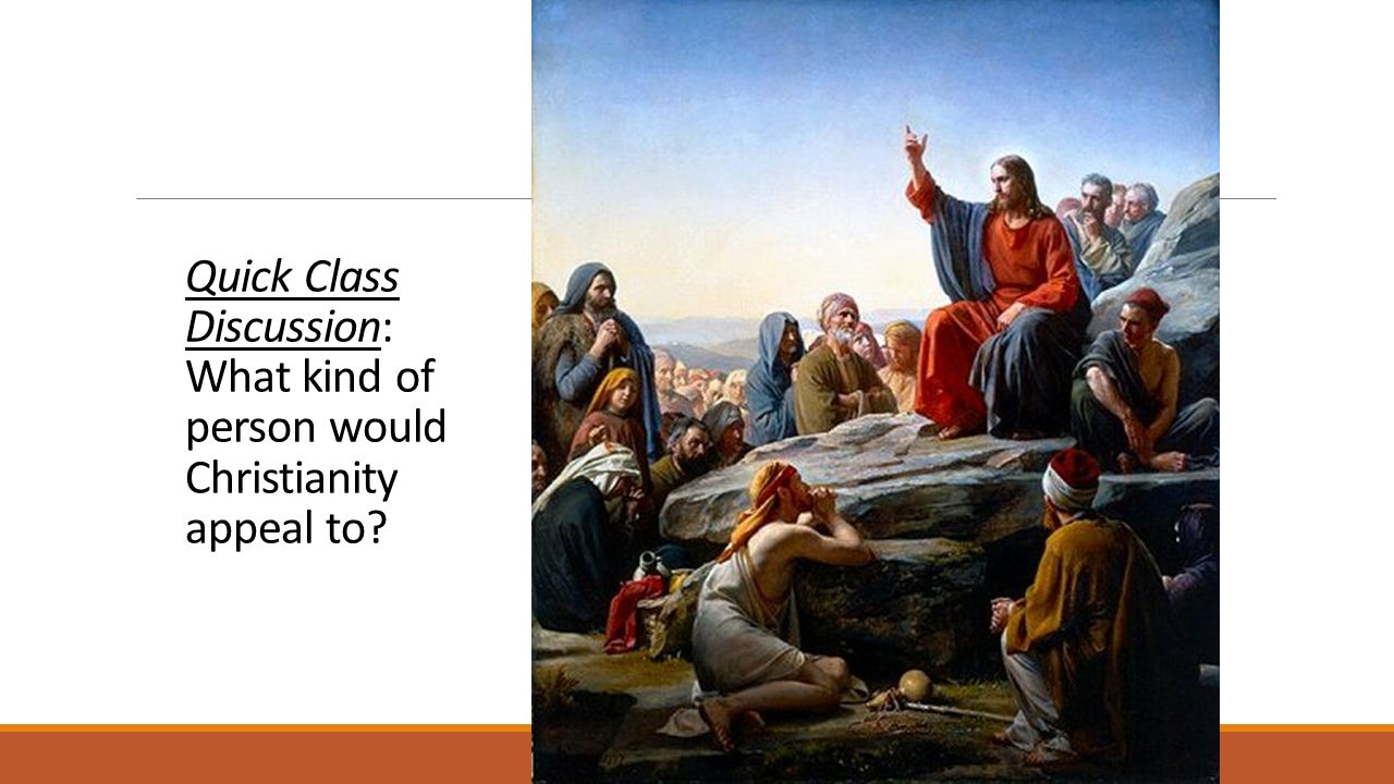 Quick Class Discussion: What kind of person would Christianity appeal to