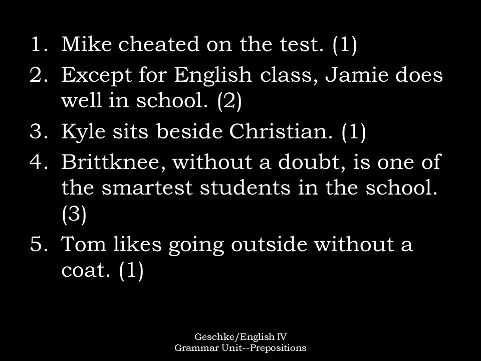 Geschke/English IV Grammar Unit--Prepositions 1.Mike cheated on the test.