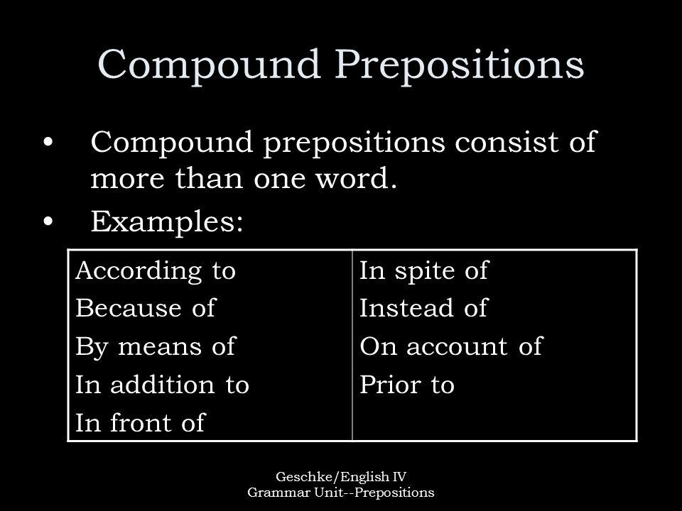 Geschke/English IV Grammar Unit--Prepositions Compound Prepositions Compound prepositions consist of more than one word.