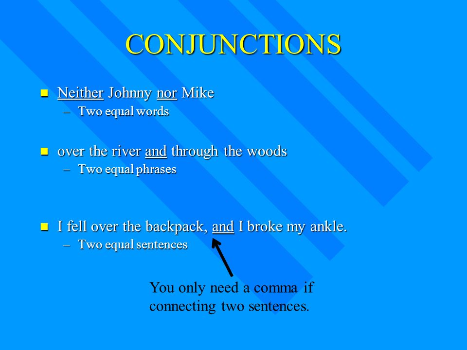 A conjunction is a word that joins words or groups of words. and or but either/or neither/nor