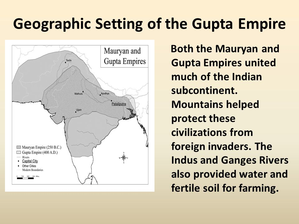 Geographic Setting of the Gupta Empire Both the Mauryan and Gupta Empires united much of the Indian subcontinent.