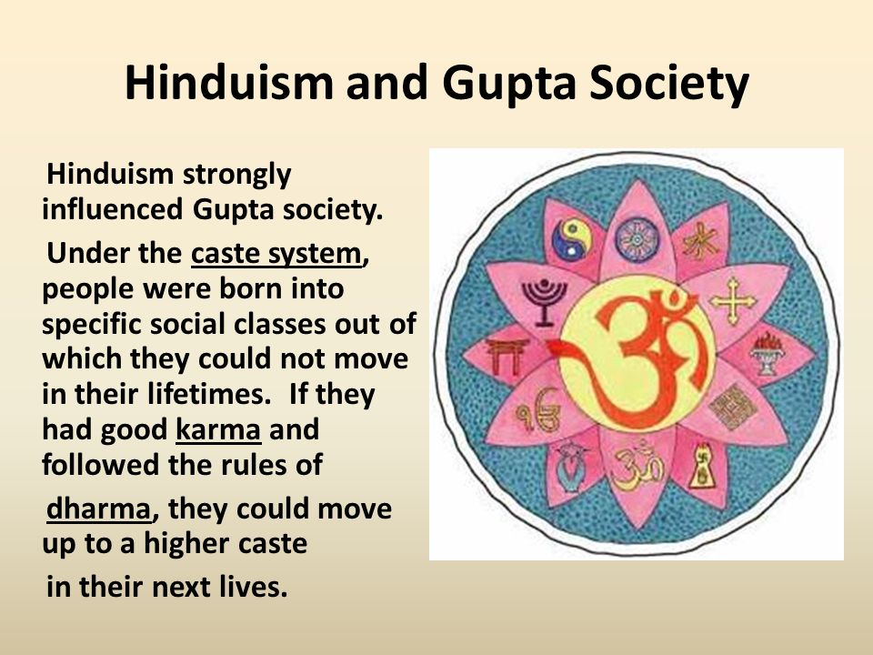 Hinduism and Gupta Society Hinduism strongly influenced Gupta society.