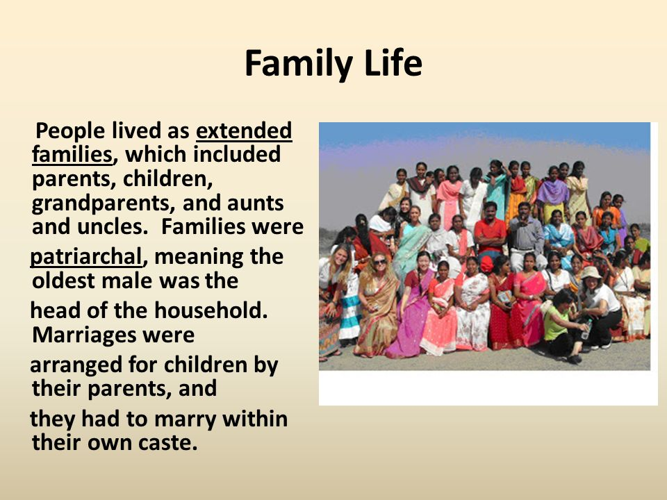 Family Life People lived as extended families, which included parents, children, grandparents, and aunts and uncles.