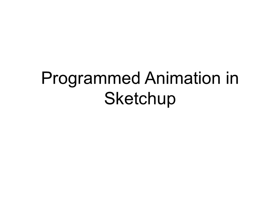 Programmed Animation in Sketchup  A free plugin for object