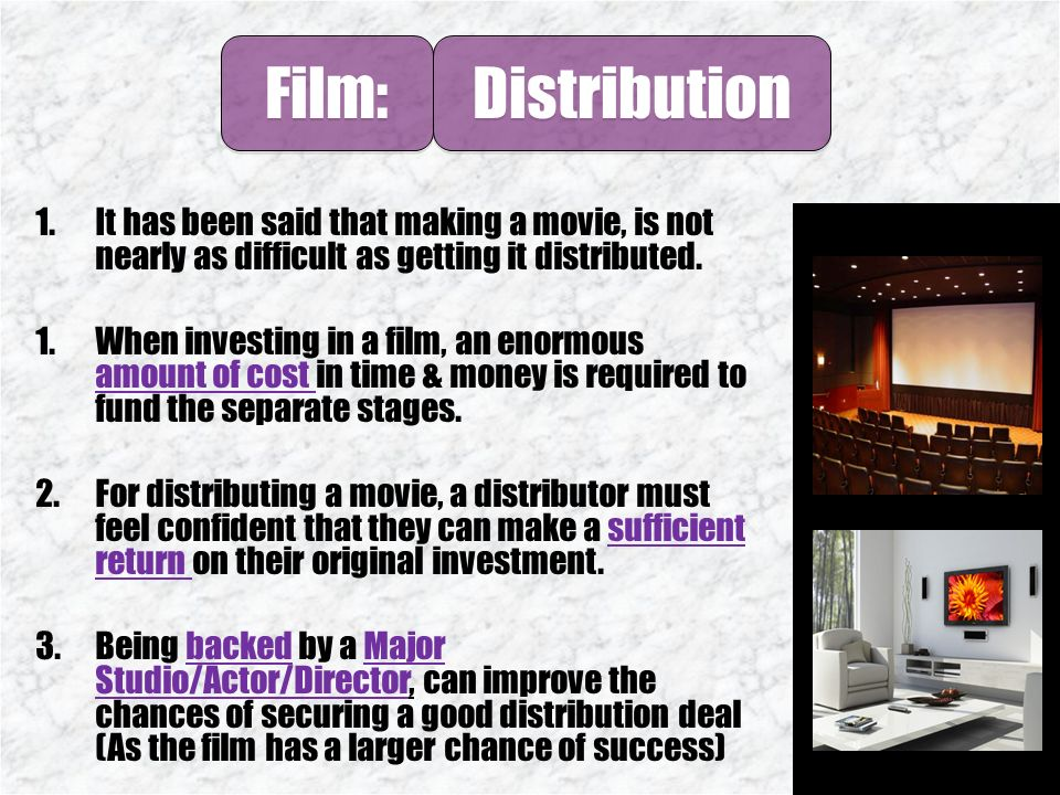 Film: Distribution 1.It has been said that making a movie, is not