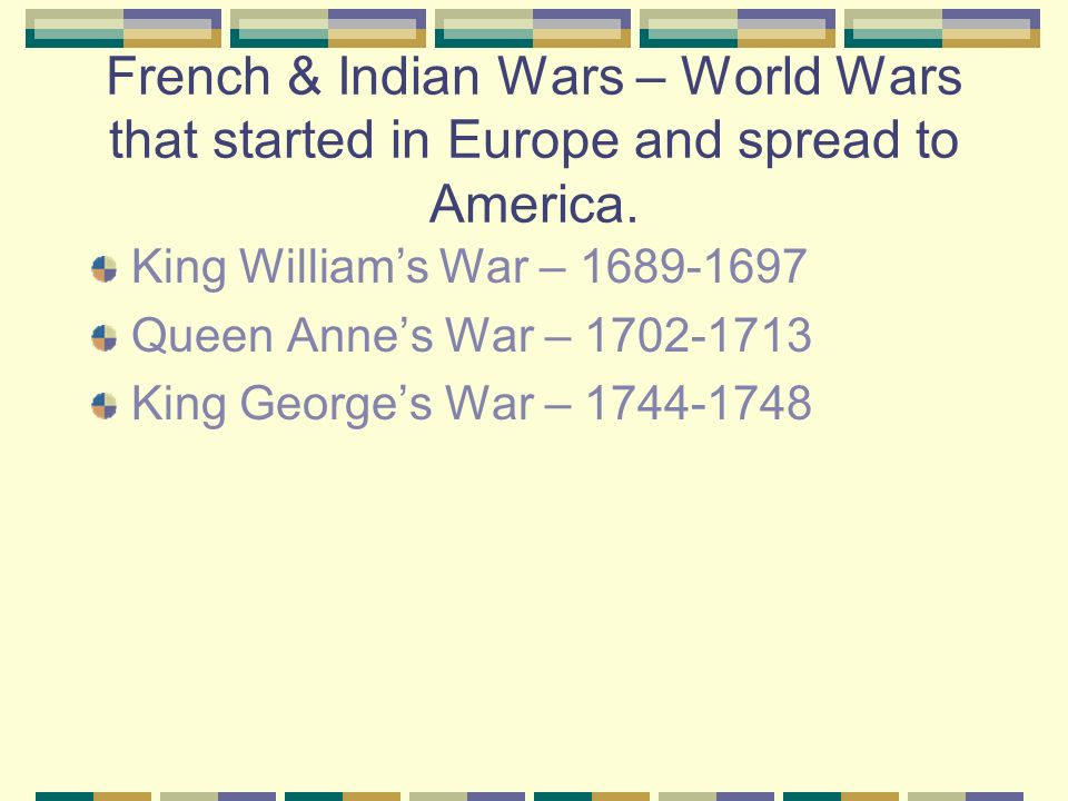French and Indian War 1754 – 1763