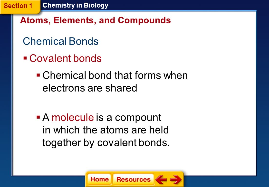 Compounds Chemistry in Biology  A pure substance formed when two or more different elements combine in a specific combination of elements.
