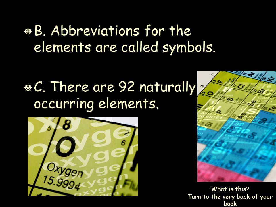 ] B. Abbreviations for the elements are called symbols.