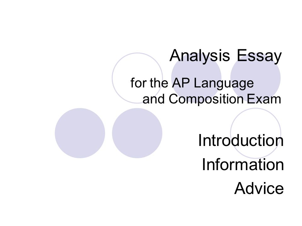 Analysis Essay for the AP Language and Composition Exam Introduction Information Advice