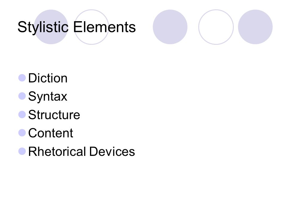 Stylistic Elements Diction Syntax Structure Content Rhetorical Devices