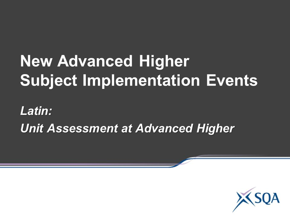 New Advanced Higher Subject Implementation Events Latin: Unit Assessment at Advanced Higher