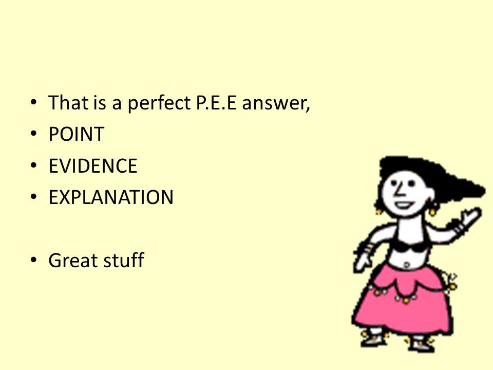 That is a perfect P.E.E answer, POINT EVIDENCE EXPLANATION Great stuff