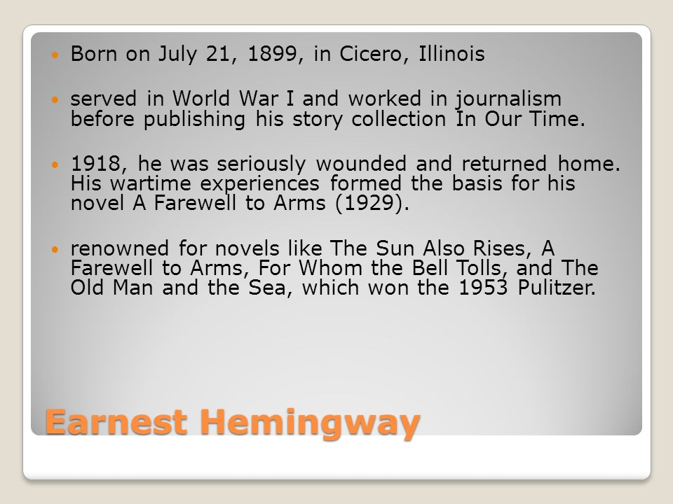 Born on July 21, 1899, in Cicero, Illinois served in World War I and worked in journalism before publishing his story collection In Our Time.