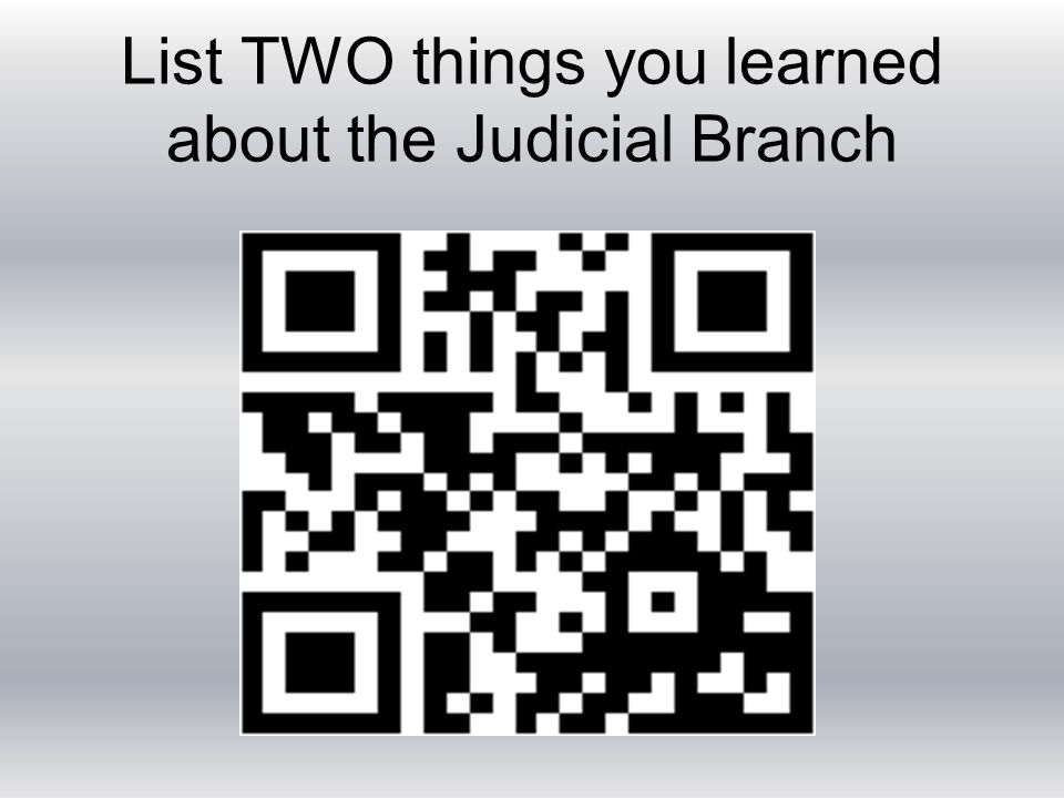 List TWO things you learned about the Judicial Branch