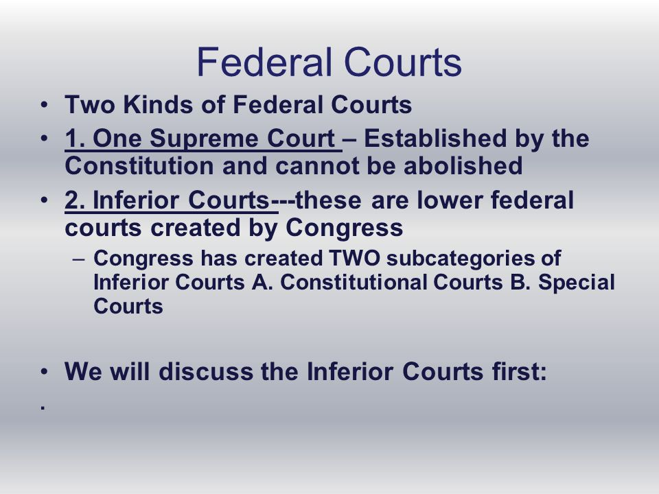 Federal Courts Two Kinds of Federal Courts 1.