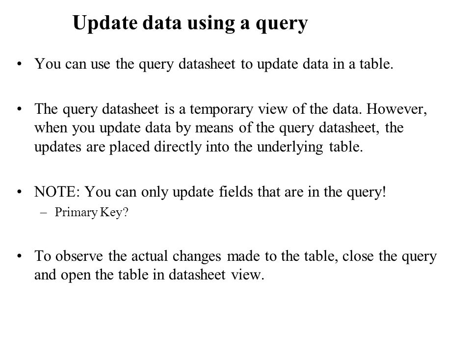 Update data using a query You can use the query datasheet to update data in a table.
