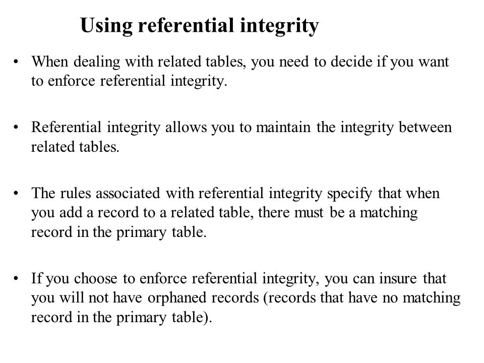 Using referential integrity When dealing with related tables, you need to decide if you want to enforce referential integrity.