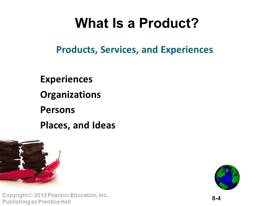 8-4 Copyright © 2012 Pearson Education, Inc. Publishing as Prentice Hall What Is a Product.