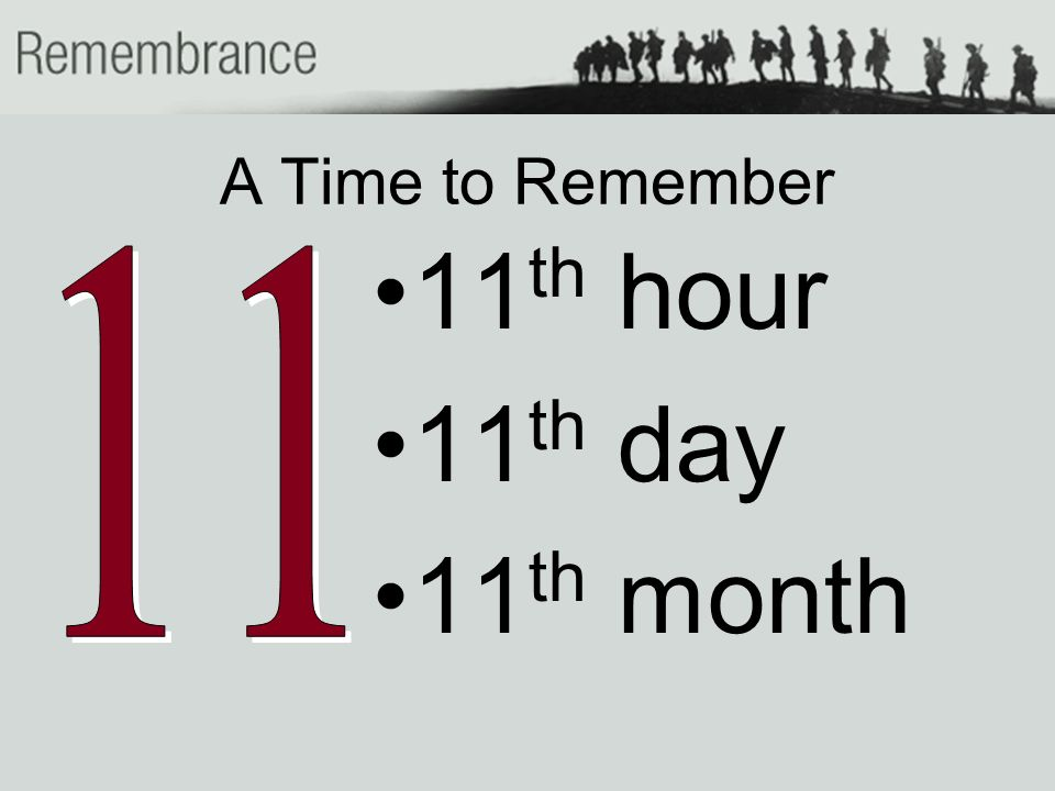 A Time to Remember 11 th hour 11 th day 11 th month