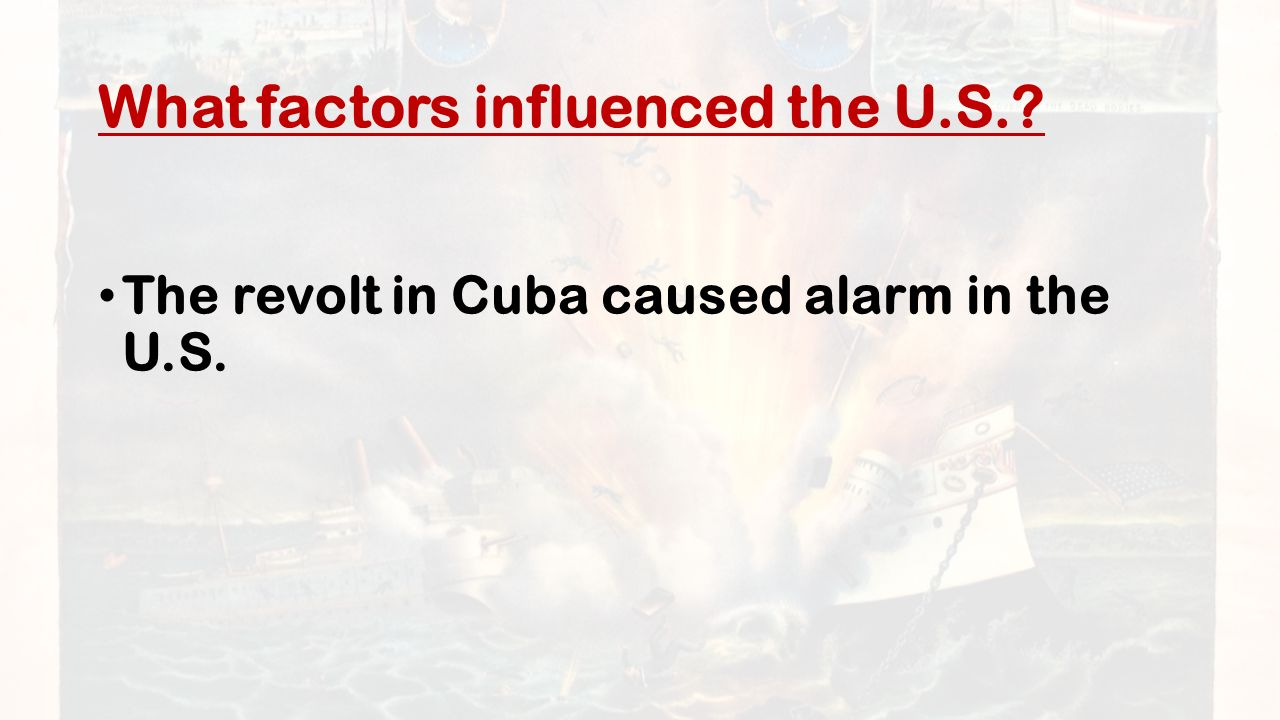 What factors influenced the U.S. The revolt in Cuba caused alarm in the U.S.