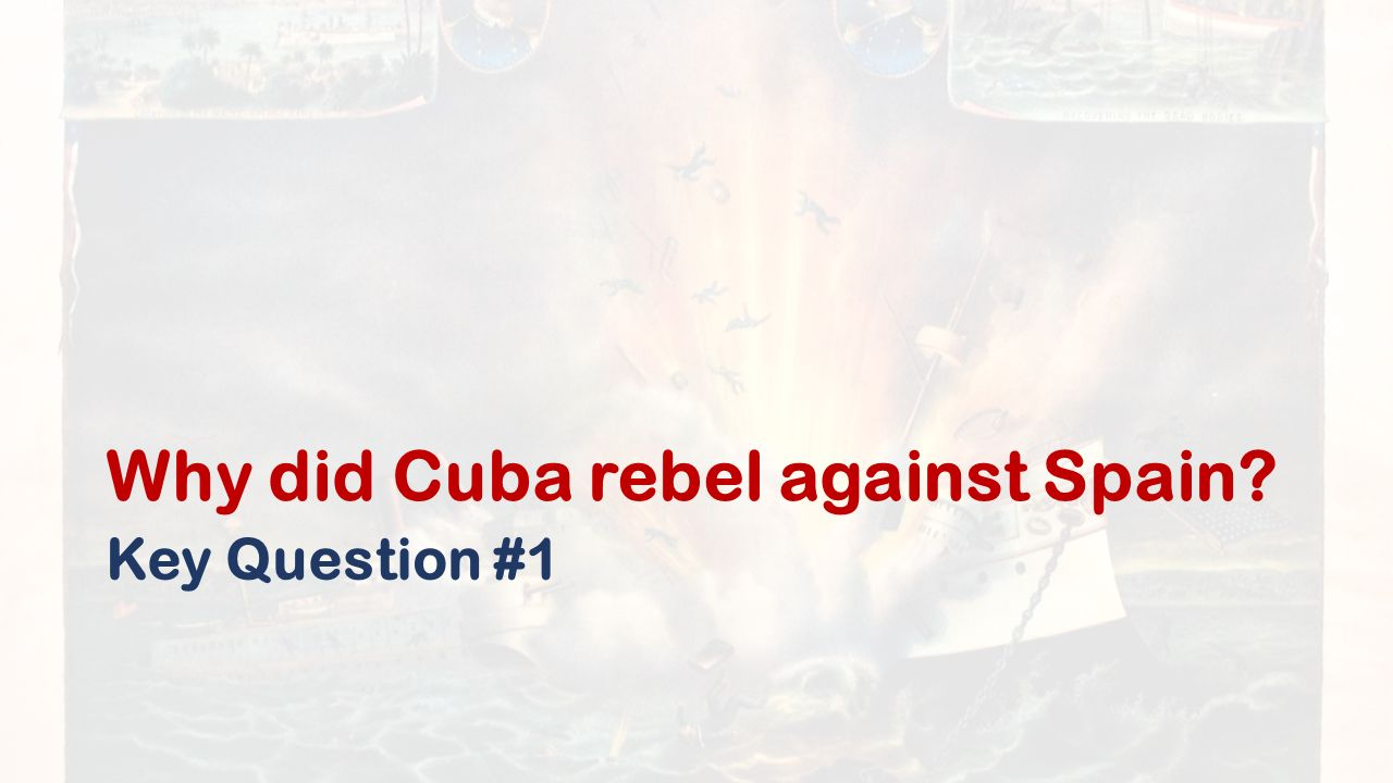 Why did Cuba rebel against Spain Key Question #1