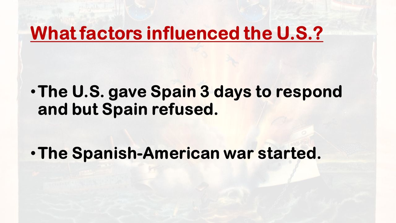 What factors influenced the U.S.. The U.S. gave Spain 3 days to respond and but Spain refused.