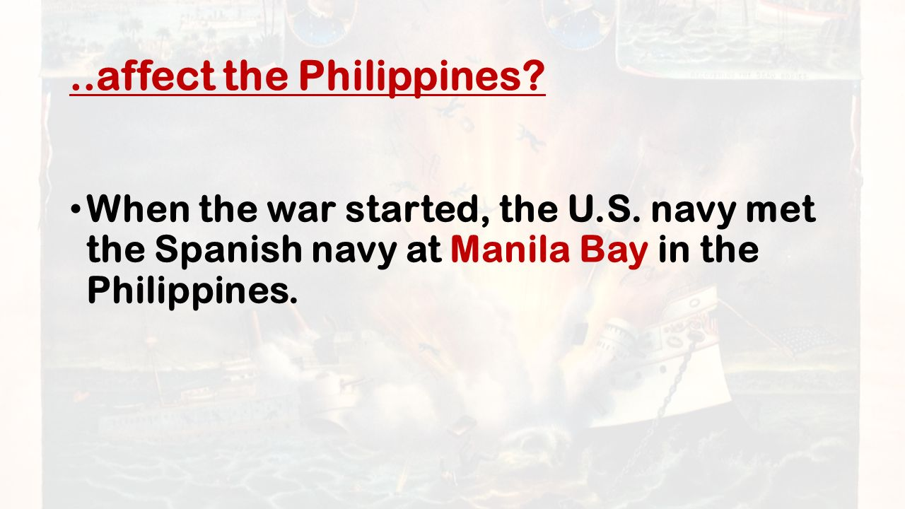 ..affect the Philippines. When the war started, the U.S.