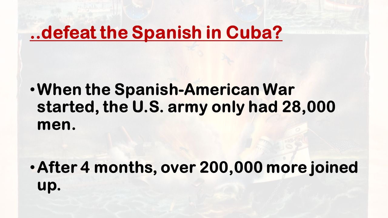..defeat the Spanish in Cuba. When the Spanish-American War started, the U.S.