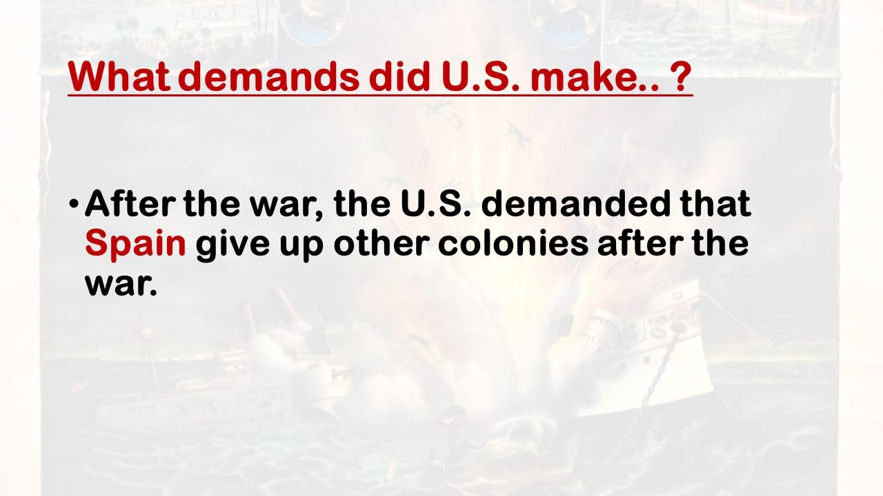 What demands did U.S. make.. After the war, the U.S.