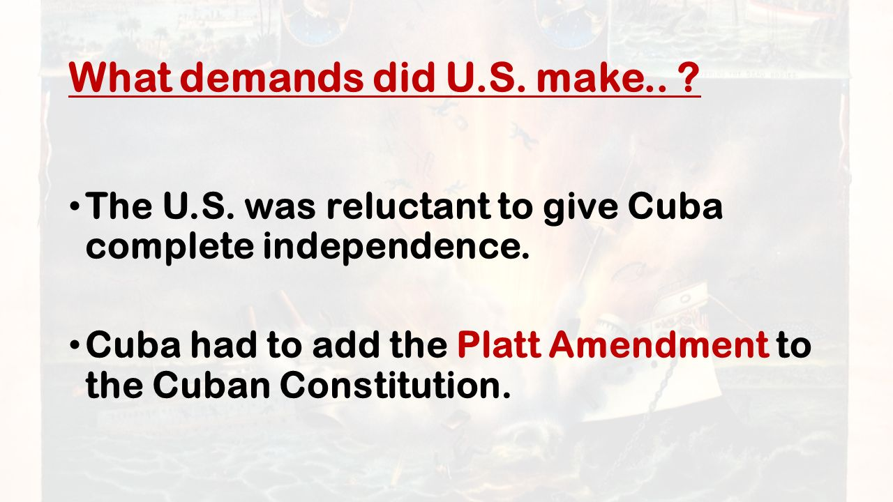What demands did U.S. make.. The U.S. was reluctant to give Cuba complete independence.