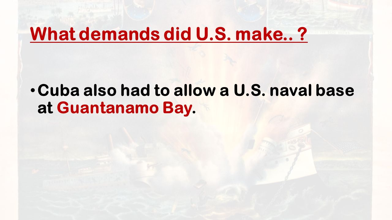 What demands did U.S. make.. Cuba also had to allow a U.S. naval base at Guantanamo Bay.