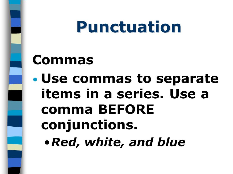 Punctuation Commas Use commas to separate items in a series.
