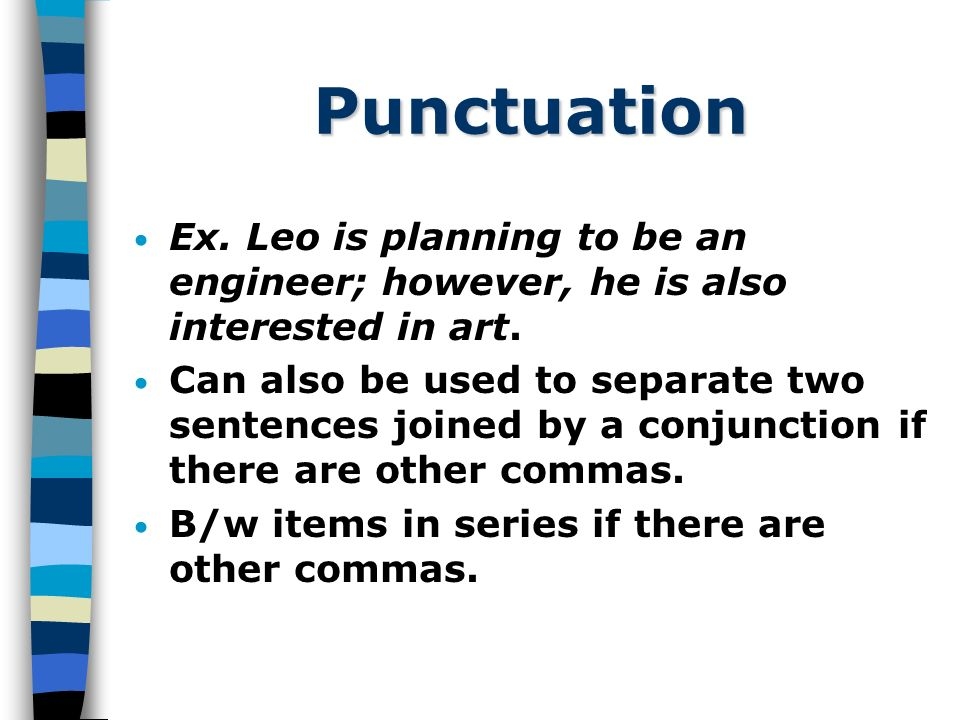 Punctuation Ex. Leo is planning to be an engineer; however, he is also interested in art.