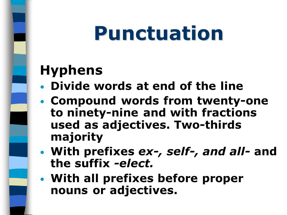 Punctuation Hyphens Divide words at end of the line Compound words from twenty-one to ninety-nine and with fractions used as adjectives.