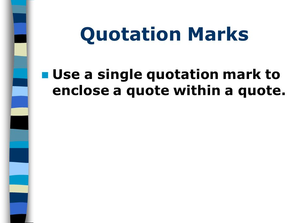 Quotation Marks Use a single quotation mark to enclose a quote within a quote.