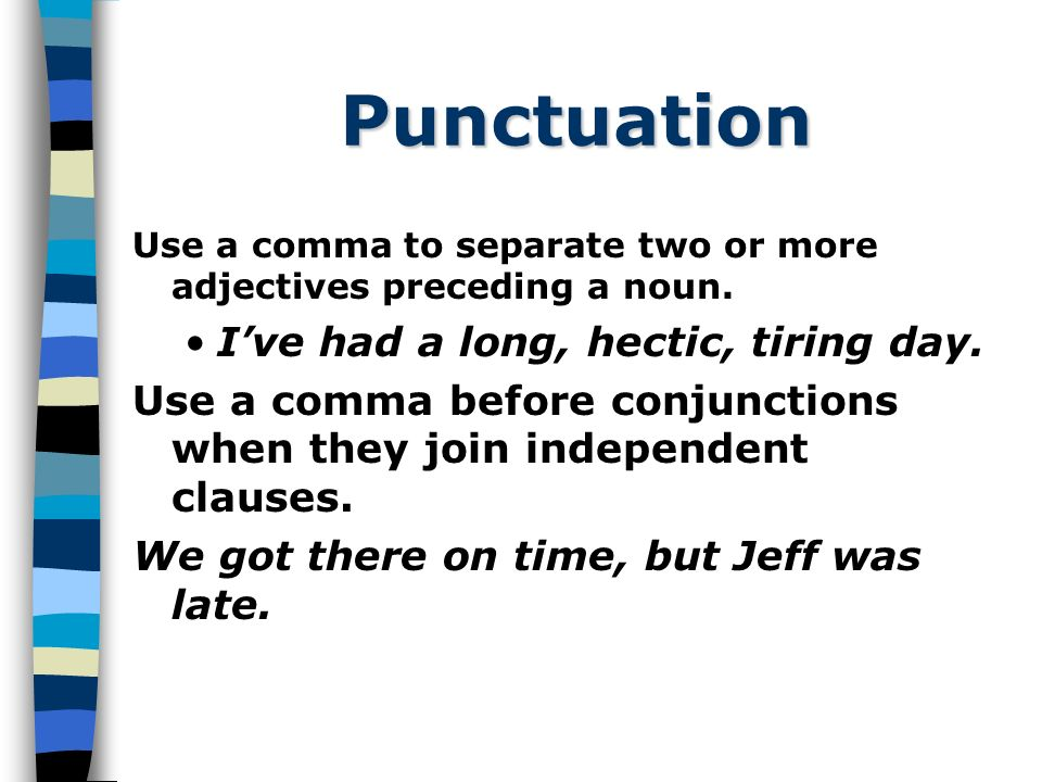 Punctuation Use a comma to separate two or more adjectives preceding a noun.