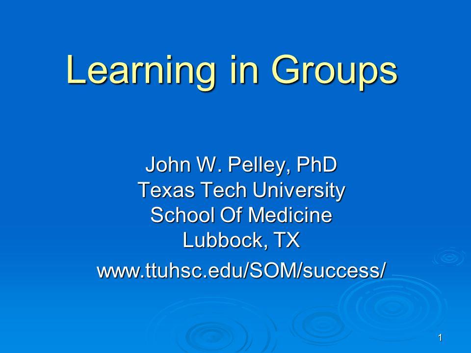 1 Learning in Groups John W  Pelley, PhD Texas Tech University