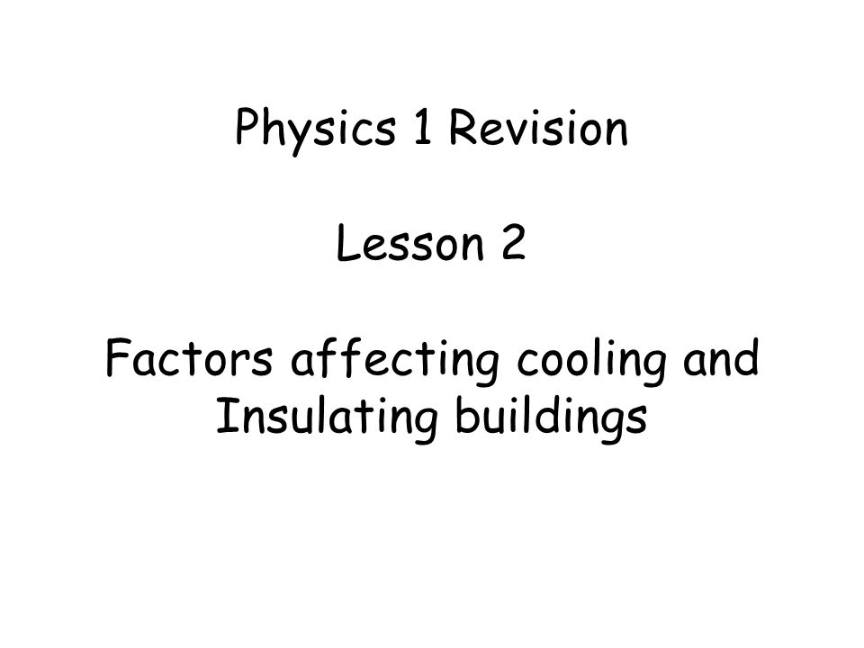 Physics 1 Revision Lesson 2 Factors affecting cooling and Insulating buildings