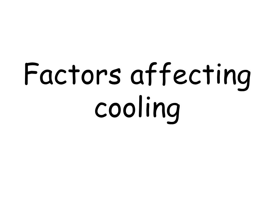 Factors affecting cooling