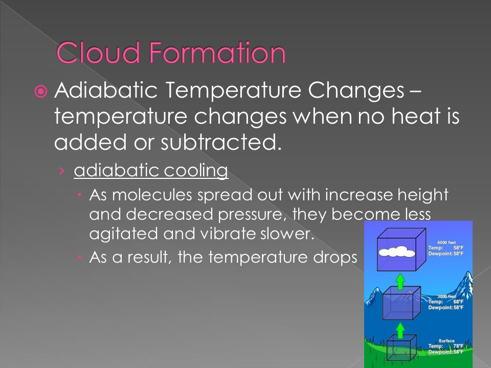  Adiabatic Temperature Changes – temperature changes when no heat is added or subtracted.