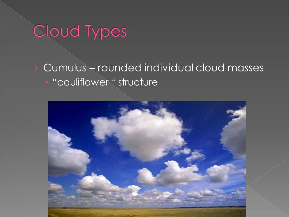 › Cumulus – rounded individual cloud masses  cauliflower structure