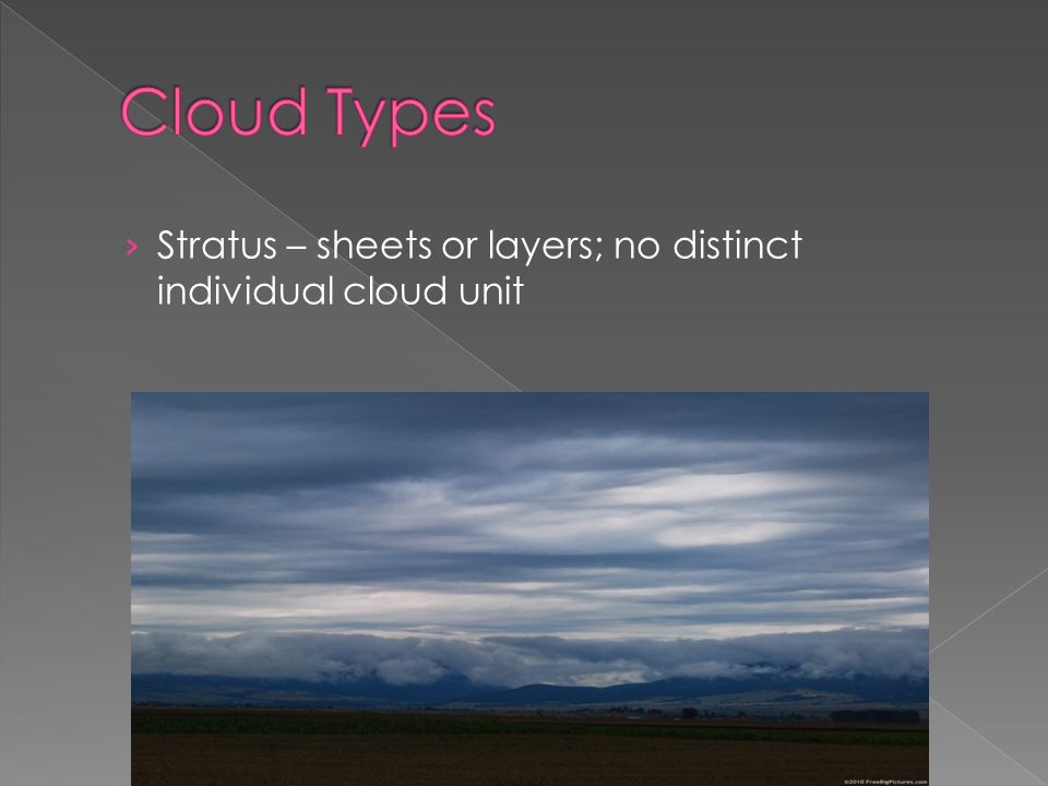 › Stratus – sheets or layers; no distinct individual cloud unit