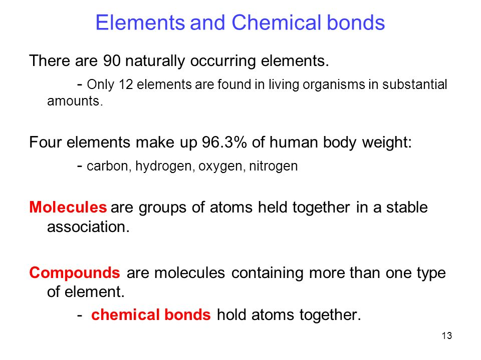 13 Elements and Chemical bonds There are 90 naturally occurring elements.