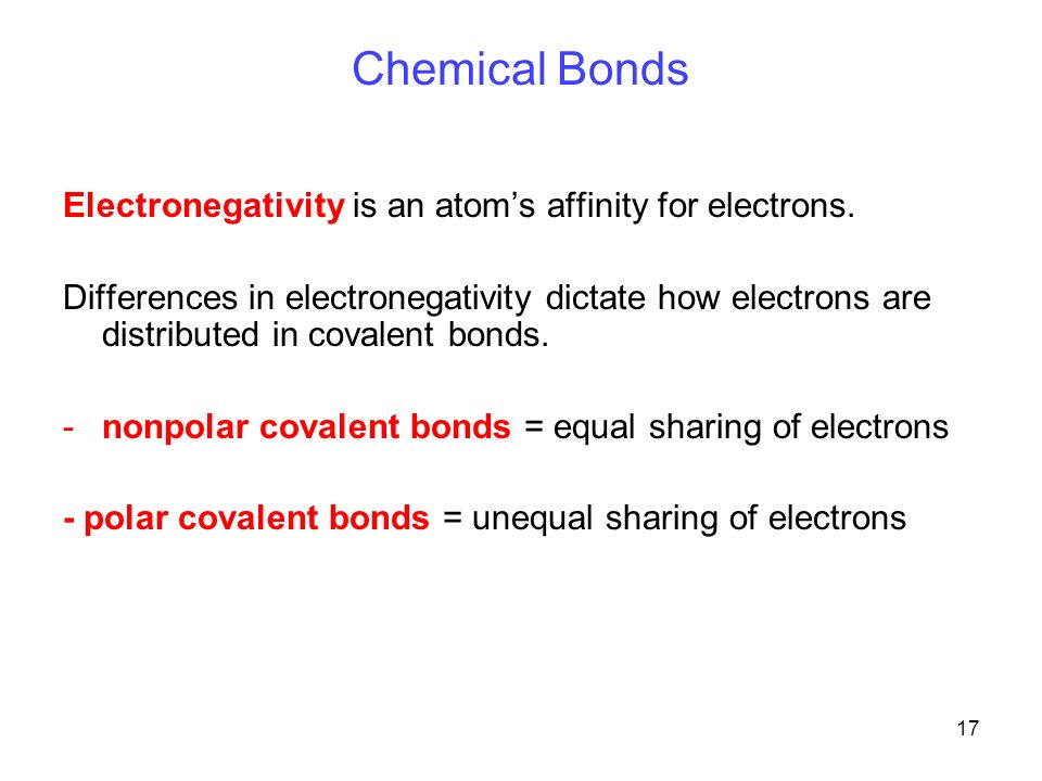 17 Chemical Bonds Electronegativity is an atom's affinity for electrons.