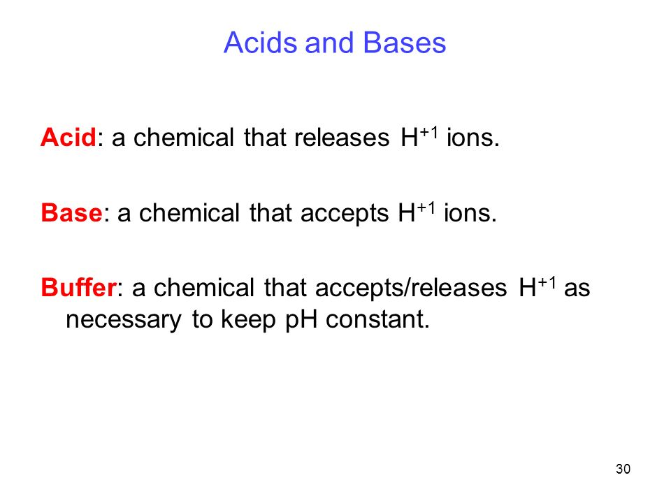 30 Acids and Bases Acid: a chemical that releases H +1 ions.