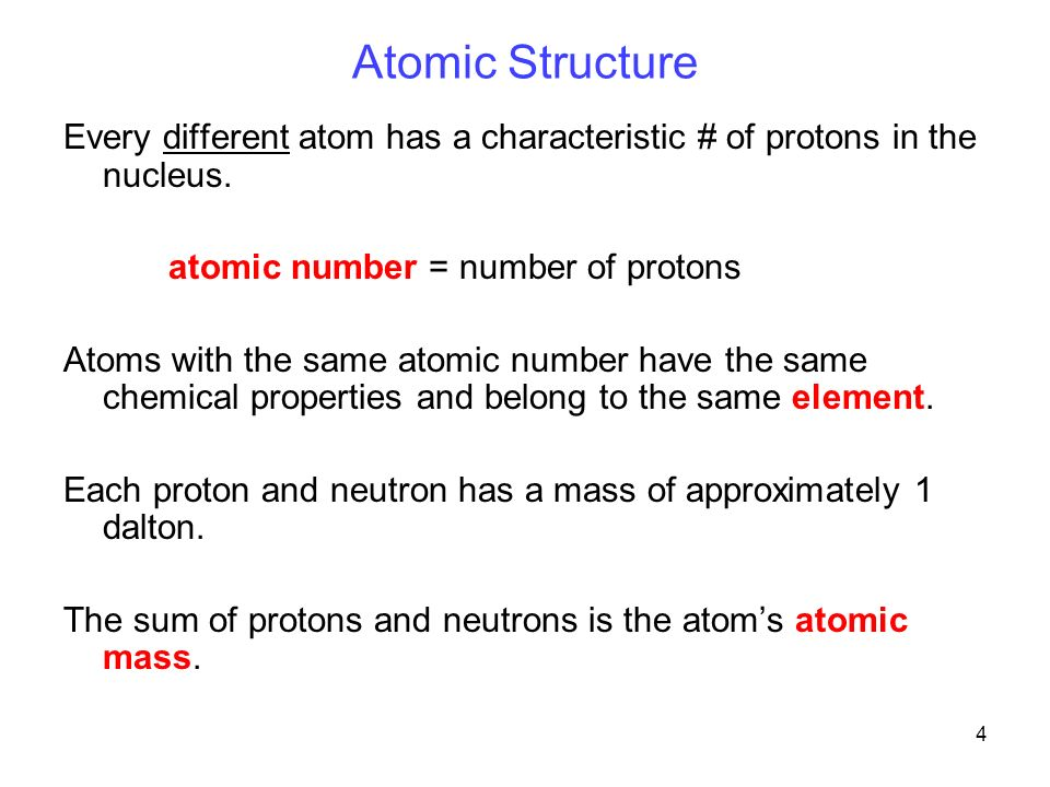 4 Atomic Structure Every different atom has a characteristic # of protons in the nucleus.