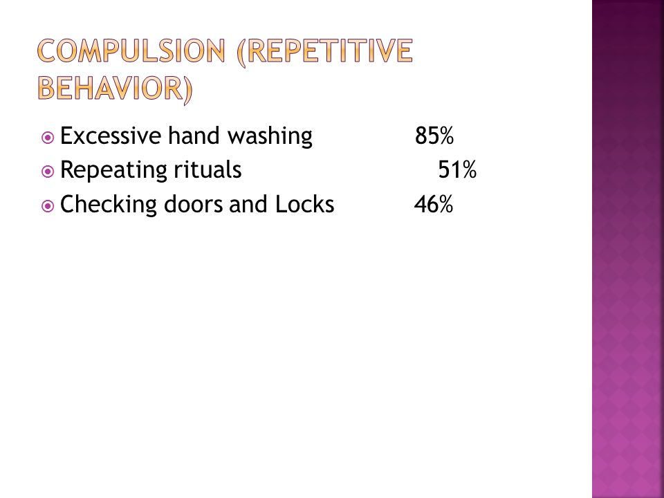  Excessive hand washing 85%  Repeating rituals 51%  Checking doors and Locks 46%