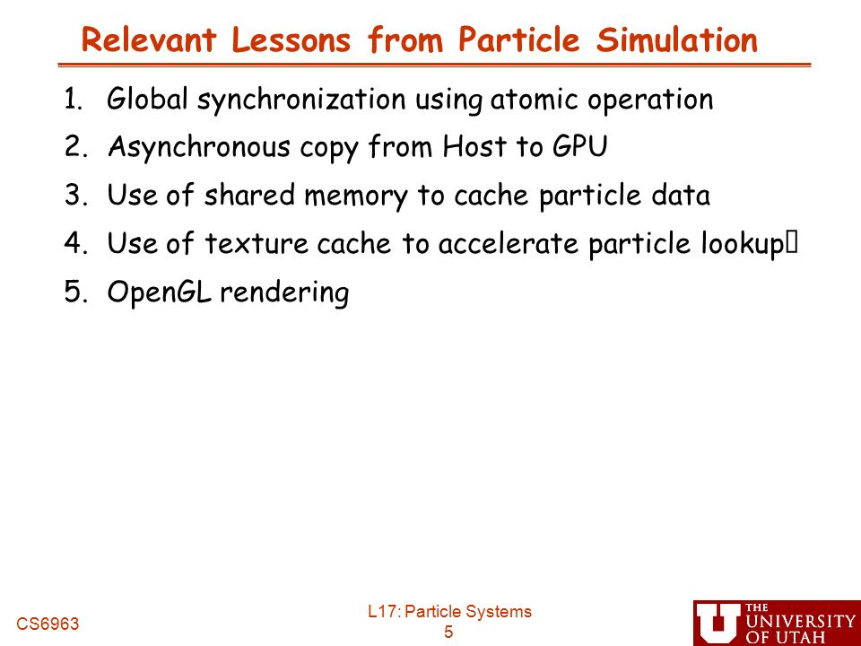CS6963 L17: Lessons from Particle System Implementations