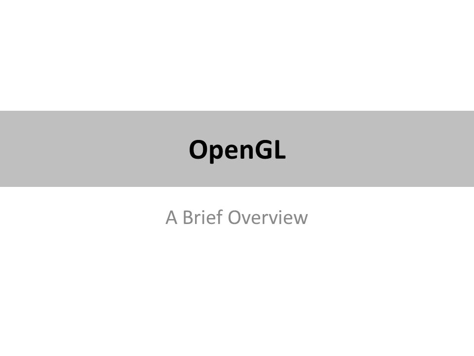 OpenGL A Brief Overview